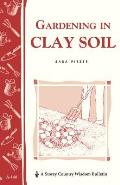 Gardening in Clay Soil Storey Country Wisdom Bulletin A 140