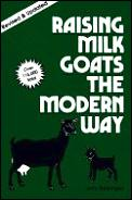 Raising Milk Goats The Modern Way Revised Edition