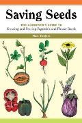 Saving Seeds: The Gardener's Guide to Growing and Storing Vegetable and Flower Seeds