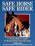 Safe Horse Safe Rider A Young Riders Guide to Responsible Horsekeeping