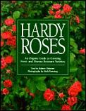 Hardy Roses: An Organic Guide to Growing Frost and Disease-Resistant Varieties
