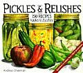 Pickles & Relishes From Apples to Zucchini 150 Recipes for Preserving the Harvest