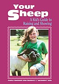 Your Sheep A Kids Guide to Raising & Showing