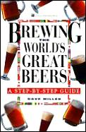 Brewing The Worlds Great Beers A Step By