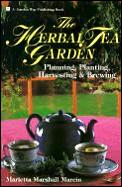 The herbal tea garden :planning, planting, harvesting & brewing