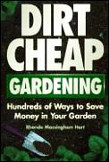 Dirt-Cheap Gardening: Hundreds of Ways to Save Money in Your Garden