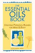 The Essential Oils Book: Creating Personal Blends for Mind and Body Cover