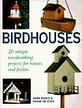 Birdhouses: 20 Step-By-Step Woodworking Projects for the Feathered Community, from a Simple Cabin to a Gothic CA