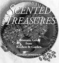 Scented Treasures: Aromatic Gifts from the Kitchen & Garden