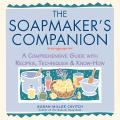 The Soapmaker's Companion: A Comprehensive Guide with Recipes, Techniques, and Know-How Cover