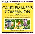 The Candlemaker's Companion: A Comprehensive Guide to Rolling, Pouring, Dipping, and Decorating Your Own Candles