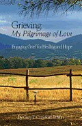 Grieving: My Pilgrimage of Love: Expecting God for Healing and Hope