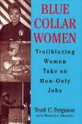 Blue Collar Women: Trailblazing Women Take on Men-Only Jobs
