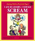 I Am So Angry I Could Scream: Helping Children Deal with Anger