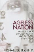 Ageless Nation The Quest for Superlongevity & Physical Perfection