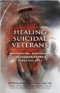 Healing Suicidal Veterans Recognizing Supporting & Answering Their Pleas for Help