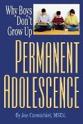 Permanent Adolescence Why Boys Dont Grow Up