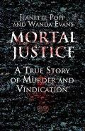 Mortal Justice: A True Story of Murder and Vindication
