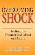 Overcoming Shock: Healing the Traumatized Mind and Heart