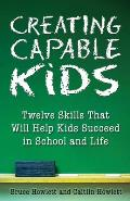 Creating Capable Kids: Twelve Skills That Will Help Kids Succeed in School and Life