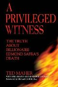 A Privileged Witness: The Truth about Billionaire Edmond Safra's Death