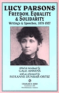 Lucy Parsons Freedom Equality & Solidarity Writings & Speeches 1878 1937