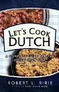 Let's Cook Dutch: a Complete Guide for the Dutch Oven Cover
