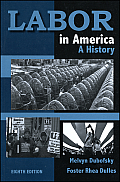 Labor in America : History (8TH 10 Edition)