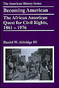 Becoming American The African American Quest For Civil Rights 1861 1976