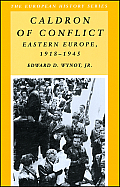 Caldron of Conflict : Eastern Europe, 1918-1945 (99 Edition)