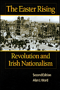 Easter Rising : Revolution and Irish Nationalism (2ND 03 Edition)