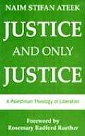Justice & Only Justice A Palestinian Theology of Liberation