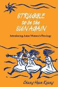 Struggle to Be the Sun Again Introducing Asian Womens Theology