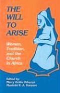 The Will to Arise: Women, Tradition, and the Church in Africa