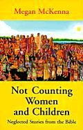 Not Counting Women and Children: Neglected Stories from the Bible