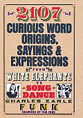 2107 Curious Word Origins, Sayings & Expressions: From White Elephants to Song & Dance Cover