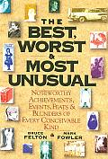 The Best, Worst, & Most Unusual: Noteworthy Achievements, Events, Feats & Blunders of Every Conceivable Kind