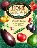 Home Grown Growing What You Eat & Preser