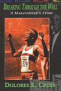 Breaking Through the Wall Breaking Through the Wall Breaking Through the Wall: A Marathoner's Story a Marathoner's Story a Marathoner's Story