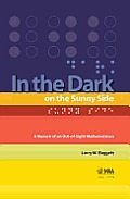 In the Dark on the Sunny Side a Memoir of an Out of Sigh Mathematician