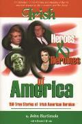 Irish Heroes & Heroines of America: 150 True Stories of Irish American Heroism