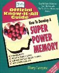 How to Develop a Super Power Memory: Fell's Offical Know-It-All Guide