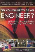 So You Want to Be an Engineer?: A Guide to Success in the Engineering Profession