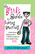 Girls Guide to Loving Yourself A Book about Falling in Love with the One Person Who Matters Most You