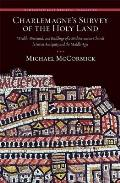 Charlemagne's Survey of the Holy Land: Wealth, Personnel, and Buildings of a Mediterranean Church Between Antiquity and the Middle Ages (Dumbarton Oaks Medieval Humanities)