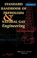 Standard Handbook of Petroleum and Natural Gas Engineering: Volume 2