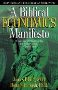 A Biblical Economics Manifesto: Economics and the Christian Worldview (Economics and the Christian Worldview)