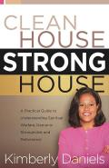 Clean House Strong House: A Practical Guide to Understanding Spiritual Warfare, Demonic Strongholds and Deliverance