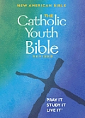 The Catholic Youth Bible: New American Bible Including the Revised Psalms and the Revised New Testament