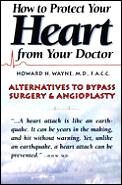 How To Protect Your Heart From Your Doct